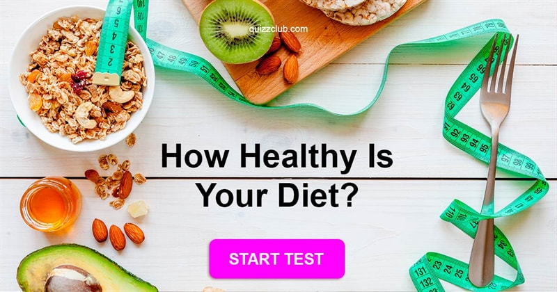Quiz Test: We Are What We Eat. How Healthy Is Your Diet?