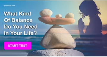 Personality Quiz Test: What Kind Of Balance Do You Need In Your Life?