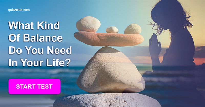Quiz Test: What Kind Of Balance Do You Need In Your Life?