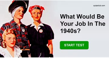 Personality Quiz Test: What Would Be Your Job In The 1940s?