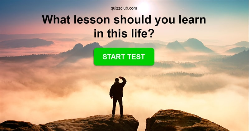 Quiz Test: Which Lesson Did Your Soul Agree To Learn In This Life?