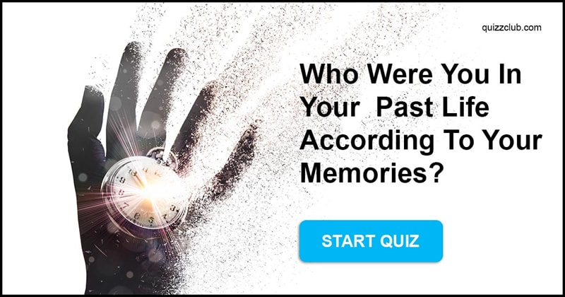 Quiz Test: Who Were You In Your  Past Life According To Your Memories?