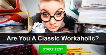 Personality Quiz Test: Are You A Classic Workaholic?