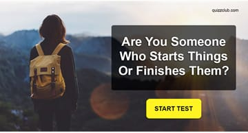 Personality Quiz Test: Are You Someone Who Starts Things Or Finishes Them?