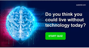 Science Quiz Test: Do you think you could live without technology today?