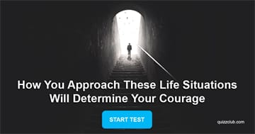 Personality Quiz Test: How You Approach These Life Situations Will Determine Your Courage