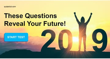 Personality Quiz Test: Will 2019 Be The Best Or Worst Year Of Your Life?