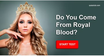 Personality Quiz Test: Answer These Questions And We'll Tell You If You Have Royal Blood