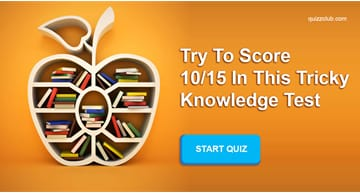 knowledge Quiz Test: Try To Score 10/15 In This Tricky Knowledge Test