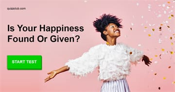 Personality Quiz Test: Is Your Happiness Found Or Given? Take This Quiz And See