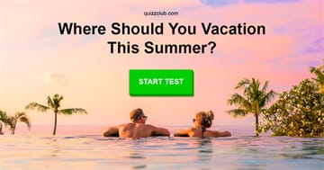 Personality Quiz Test: Where Should You Vacation This Summer?