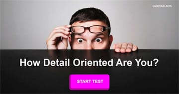 Personality Quiz Test: How Detail Oriented Are You?