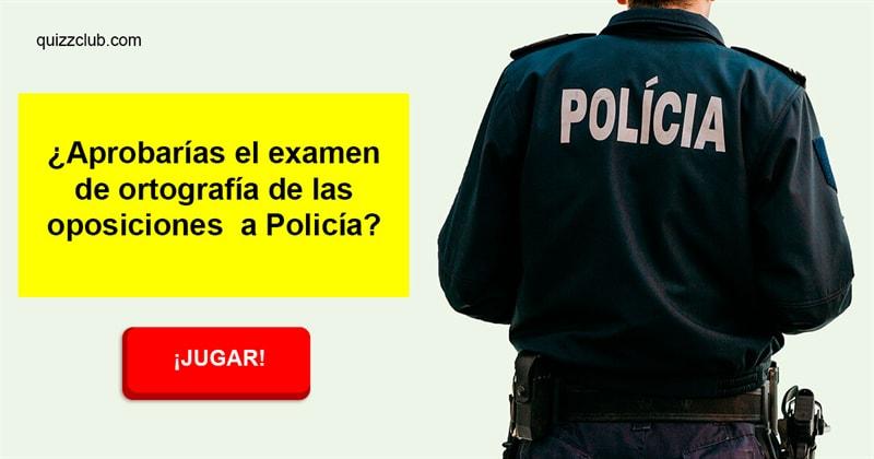 idioma Quiz Test: ¿Aprobarías el examen de ortografía de las oposiciones a Policía?