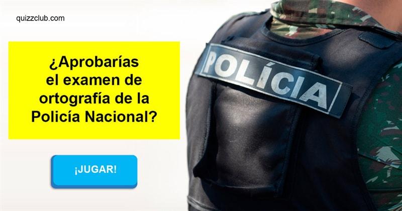 idioma Quiz Test: ¿Aprobarías el examen de ortografía de la Policía Nacional?