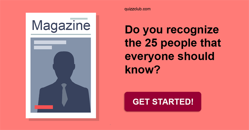 History Quiz Test: Do You Recognize The 25 People That Everyone Should Know?