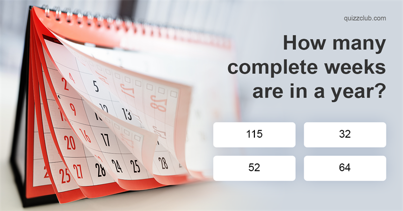 How many complete weeks are in a year? | Trivia Questions ...