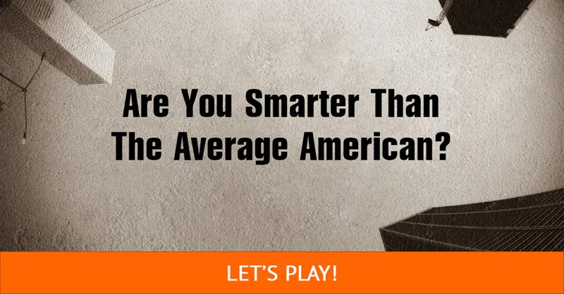 Test: Are You Smarter Than The Average American?