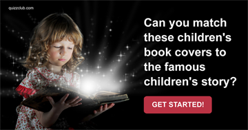 Quiz Test: Can You Match These Children's Book Covers To The Famous Children's Story?