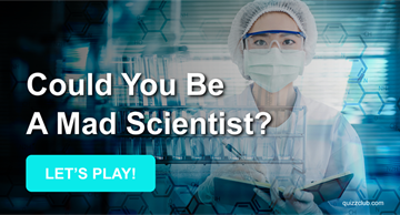Science Quiz Test: Could You Be A Mad Scientist? Less Than 10% Of People Can Make The Cut!