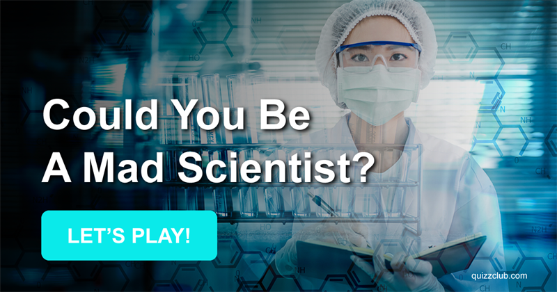 Could You Be A Mad Scientist? Less Than 10% Of People Can Make The Cut!