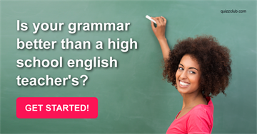 Is Your Grammar Better Than A High School English Teacher's?