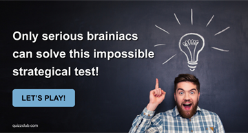 Quiz Test: Only Serious Brainiacs Can Solve This Impossible Strategical Test
