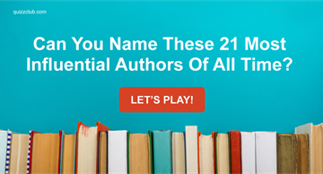 knowledge Quiz Test: Can You Name These 21 Most Influential Authors Of All Time?