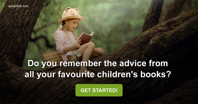 Do You Remember The Advice From All Your Favourite Children's Books?