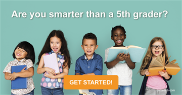 Quiz Test: Are you smarter than a 5th grader?