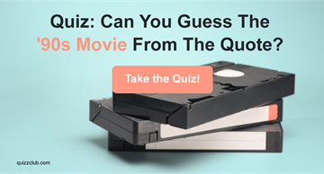Movies & TV Quiz Test: Can You Guess The '90s Movie From The Quote?