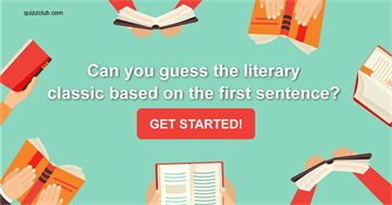 Quiz Test: Can You Guess The Literary Classic Based On The First Sentence?
