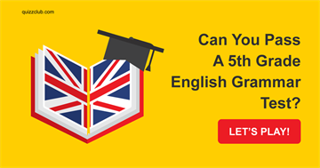 language Quiz Test: Can You Pass A 5th Grade English Grammar Test?