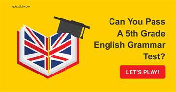 Quiz Test: Can You Pass A 5th Grade English Grammar Test?