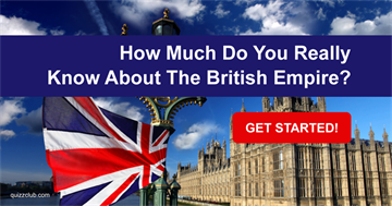 History Quiz Test: How Much Do You Really Know About The British Empire?