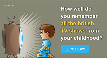 Movies & TV Quiz Test: How Well Do You Remember All The British TV Shows From Your Childhood?