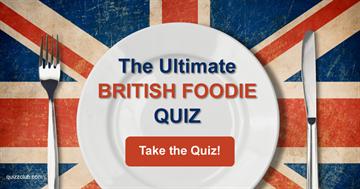 Culture Quiz Test: The Ultimate British Foodie Quiz