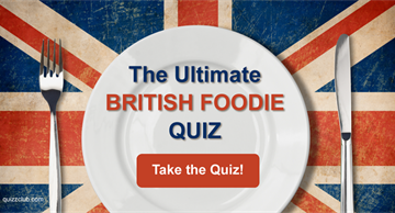 Culture Quiz Test: The Ultimate British Foodie Quiz