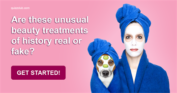 History Quiz Test: Are these unusual beauty treatments of history real or fake?