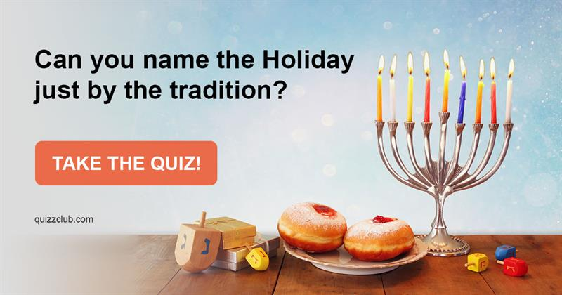 Quiz Test: Can You Name The Holiday Just By The Tradition?