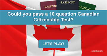Society Quiz Test: Could You Pass A 10 Question Canadian Citizenship Test?