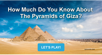 Quiz Test: How Much Do You Know About The Pyramids of Giza?