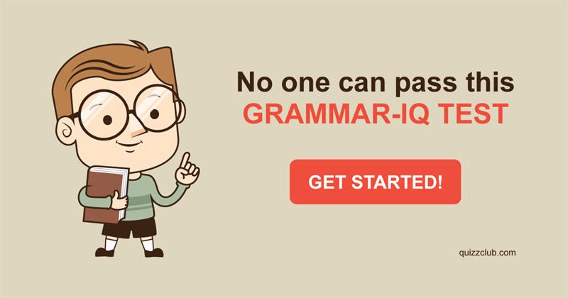 Quiz Test: No One Can Pass This Grammar-IQ Test