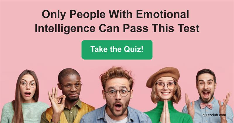 Test: Only People With Emotional Intelligence Can Pass This Test
