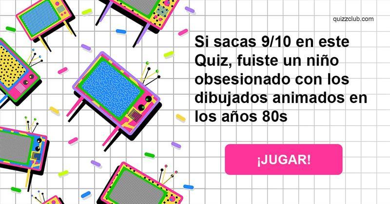 Cultura Quiz Test: Si sacas 9/10 en este Quiz, fuiste un niño obsesionado con los dibujados animados en los años 80s