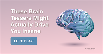 Quiz Test: These Brain Teasers Might Actually Drive You Insane