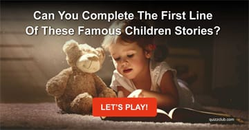 knowledge Quiz Test: Can You Complete The First Line Of These Famous Children Stories?