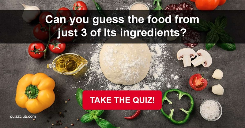 Quiz Test: Can You Guess The Food From Just 3 Of Its Ingredients?
