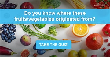 Geography Quiz Test: Do You Know Where These Fruits/Vegetables Originated From?