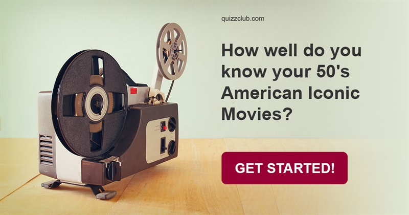 Movies & TV Quiz Test: How Well Do You Know Your 50's American Iconic Movies?
