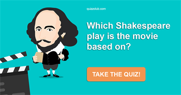 Movies & TV Quiz Test: Which Shakespeare Play Is The Movie Based On?
